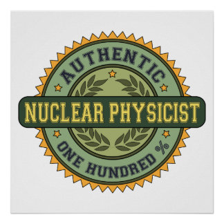 Authentic Nuclear Physicist Print