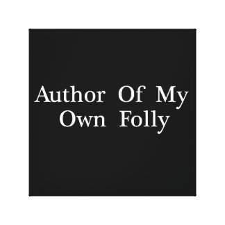 Author Of My Own Folly -  Wrapped Canvas print