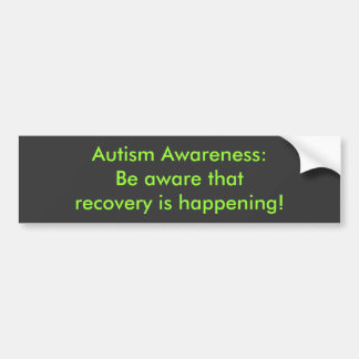 Autism Awareness:Be aware that recovery is happ... Bumper Sticker