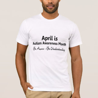 Autism Awareness Month Be Aware Be Understanding T-Shirt