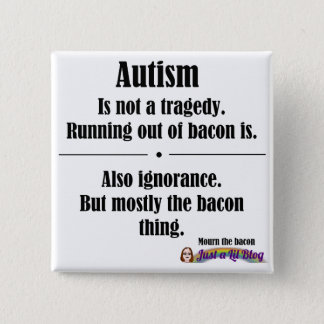 Autism Bacon Tragedy Button - Square