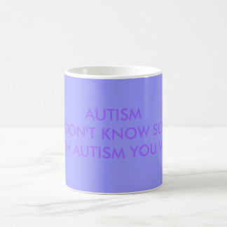 AUTISM IF YOU DON'T KNOW SOMEONE WITH AUTISM YO... BASIC WHITE MUG