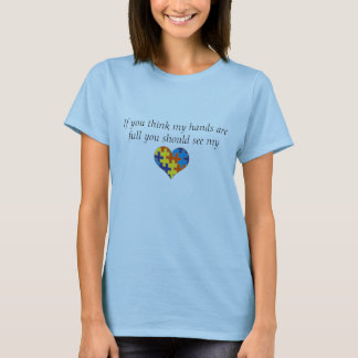 Autism If you think my hands are full T-Shirt