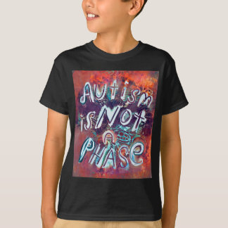 Autism is not a Phase T-Shirt