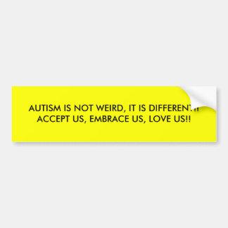 AUTISM IS NOT WEIRD, IT IS DIFFERENT!! ACCEPT U... BUMPER STICKER