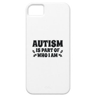 Autism Is Part Of Who I Am iPhone 5 Cases