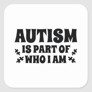 Autism Is Part Of Who I Am Square Sticker