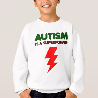 Autism is super power, children, kids, mind mental sweatshirt