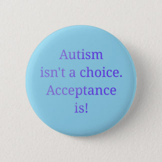 Autism isn't a choice  (blue) 6 cm round badge