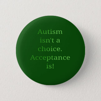 Autism isn't a choice (green 6 cm round badge