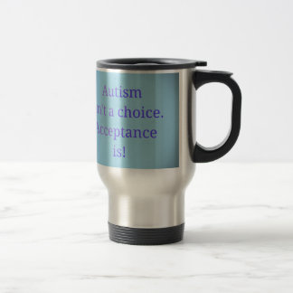 Autism isn't a choice. travel mug