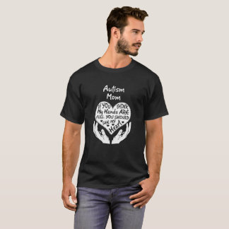 Autism Mom If You Think My Hands Are Full You T-Shirt