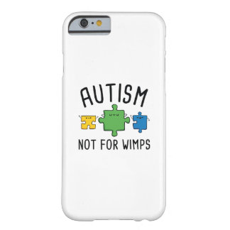 Autism Not For Wimps Barely There iPhone 6 Case