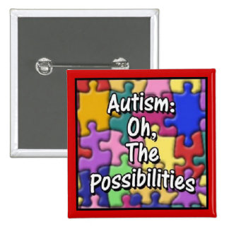 """Autism: Oh, The Possibilities"" 15 Cm Square Badge"