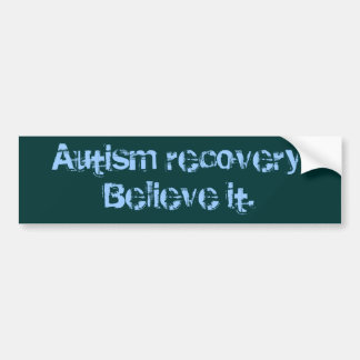 Autism recovery. Believe it. Bumper Sticker