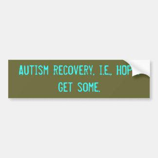 Autism recovery, i.e., HOPE. Get some. Bumper Sticker