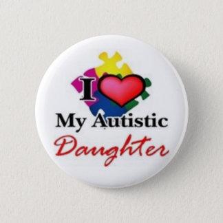 autistic daughter 6 cm round badge