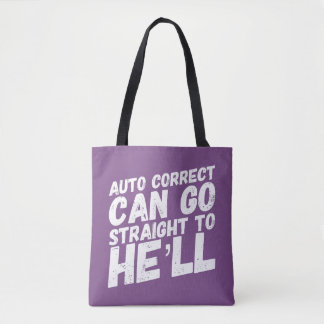 Auto Correct Can Go Straight To He'll Fun Tote Bag