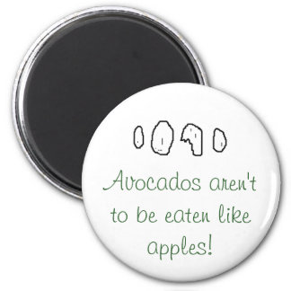Avocados aren't to be eaten like apples! 6 cm round magnet