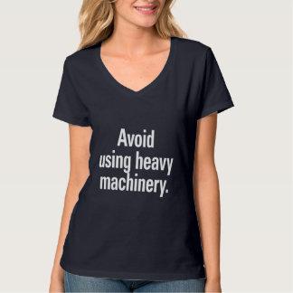Avoid using heavy machinery t-shirts