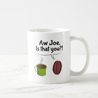 Aw Joe Is That You Coffee Mug