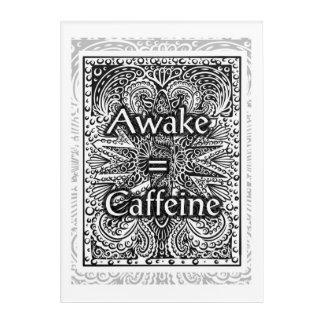 Awake=Caffeine - Positive Statement Quote Acrylic Wall Art