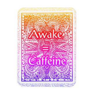 Awake=Caffeine - Positive Statement Quote Magnet