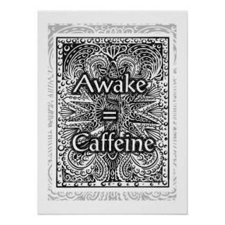 Awake=Caffeine - Positive Statement Quote Poster