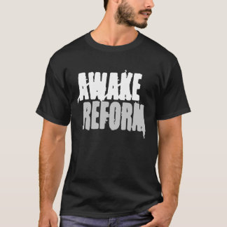 awake, reform T-Shirt
