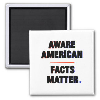 Aware American. Facts Matter. Magnet
