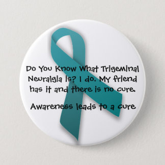Awareness Leads To A Cure- Trigeminal Neuralgia 7.5 Cm Round Badge