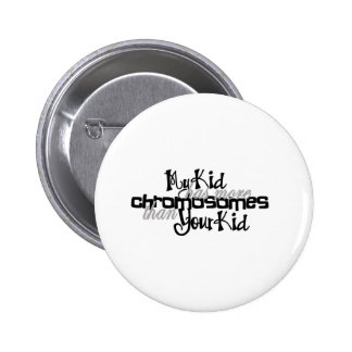 Awareness tee more chromosomes 6 cm round badge