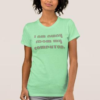 Away From My Computer green T-shirt