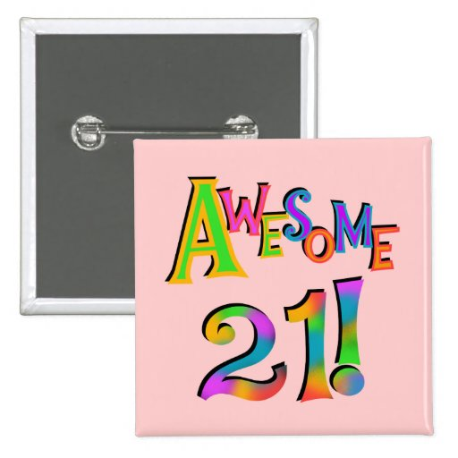 Awesome 21 Birthday T-shirts and Gifts Pinback Buttons