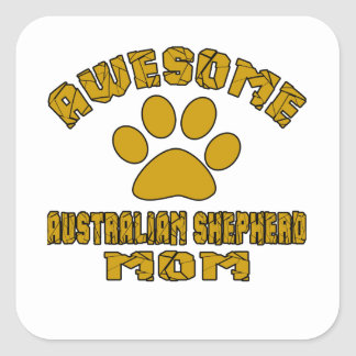 AWESOME AUSTRALIAN SHEPHERD MOM SQUARE STICKER