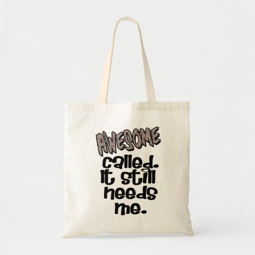 Awesome Called. It still needs me Tote bag