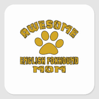 AWESOME ENGLISH FOXHOUND MOM SQUARE STICKER