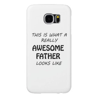 Awesome Father Samsung Galaxy S6 Cases