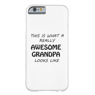 Awesome Grandpa Barely There iPhone 6 Case