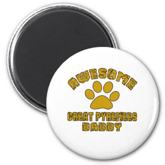 AWESOME GREAT PYRENEES DADDY 6 CM ROUND MAGNET