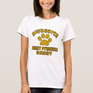 AWESOME GREAT PYRENEES DADDY T-Shirt