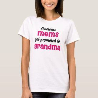 Awesome Moms get promoted to Grandma T-shirt