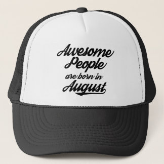 Awesome People are born in August Trucker Hat