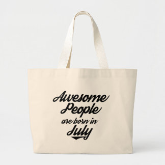 Awesome People are born in July Large Tote Bag