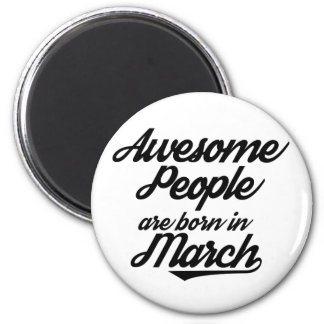 Awesome People are born in March 6 Cm Round Magnet