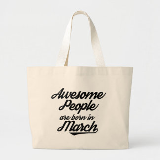Awesome People are born in March Large Tote Bag