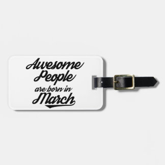 Awesome People are born in March Luggage Tag