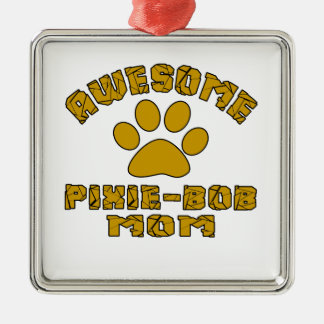 AWESOME PIXIE-BOB MOM Silver-Colored SQUARE DECORATION