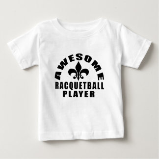 AWESOME RACQUETBALL PLAYER BABY T-Shirt