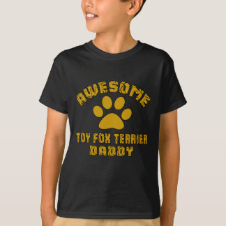 AWESOME TOY FOX TERRIER DADDY T-Shirt
